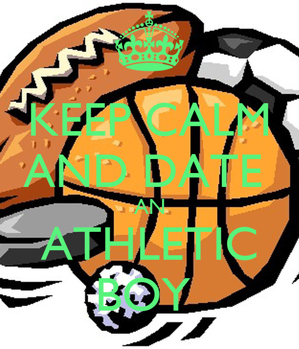 KEEP CALM AND DATE  AN ATHLETIC BOY