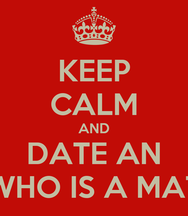 KEEP CALM AND DATE AN ECONOMIST WHO IS A MATHEMATICIAN