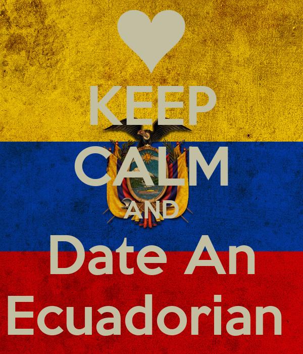 KEEP CALM AND Date An Ecuadorian