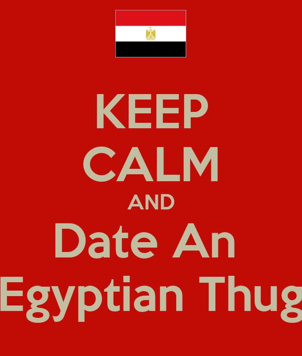 KEEP CALM AND Date An  Egyptian Thug