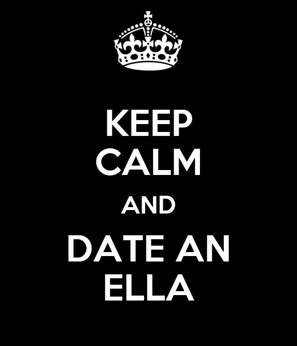 KEEP CALM AND DATE AN ELLA