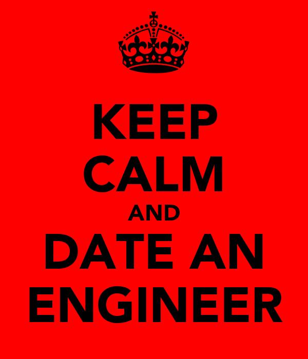KEEP CALM AND DATE AN ENGINEER