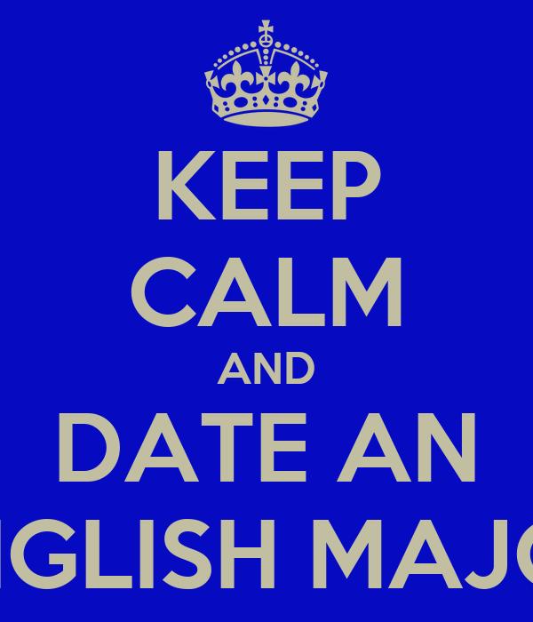 KEEP CALM AND DATE AN ENGLISH MAJOR