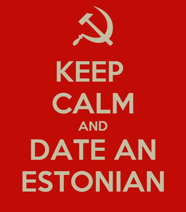 KEEP  CALM AND DATE AN ESTONIAN