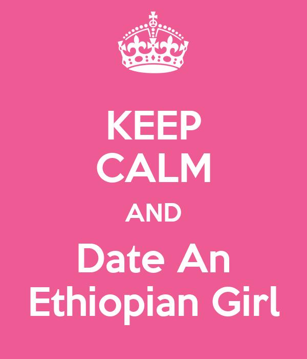 KEEP CALM AND Date An Ethiopian Girl