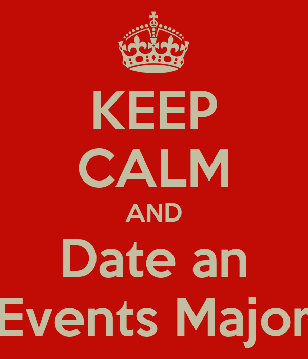KEEP CALM AND Date an Events Major