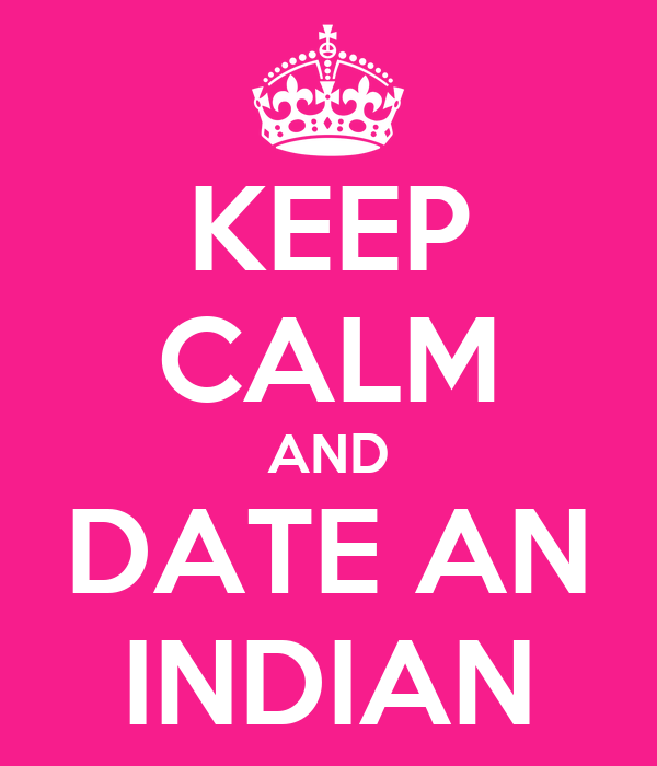KEEP CALM AND DATE AN INDIAN
