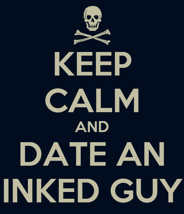 KEEP CALM AND DATE AN INKED GUY