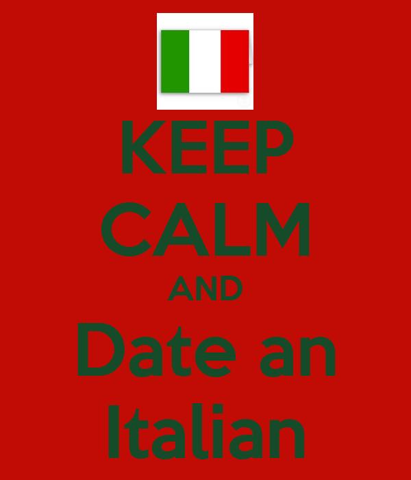 KEEP CALM AND Date an Italian