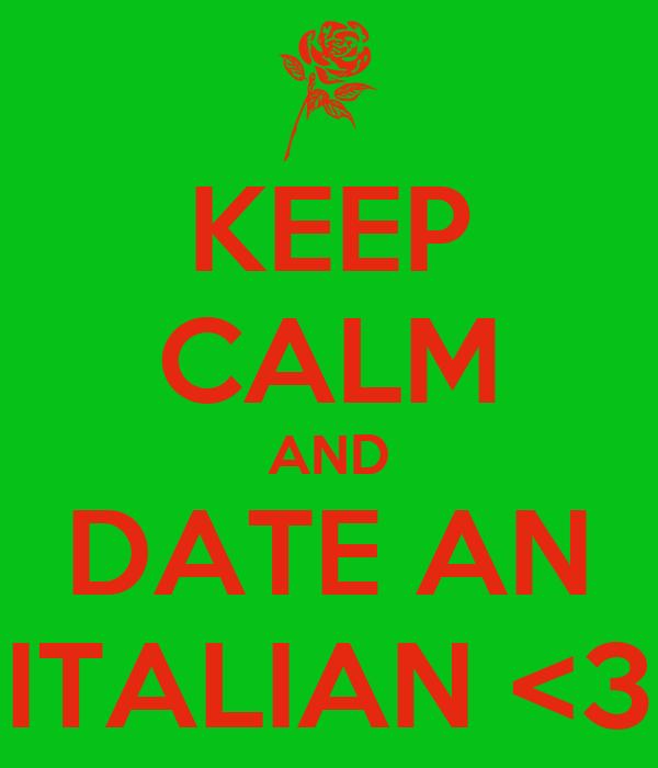 KEEP CALM AND DATE AN ITALIAN <3