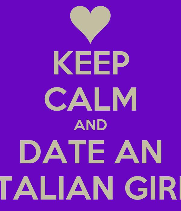 KEEP CALM AND DATE AN ITALIAN GIRL