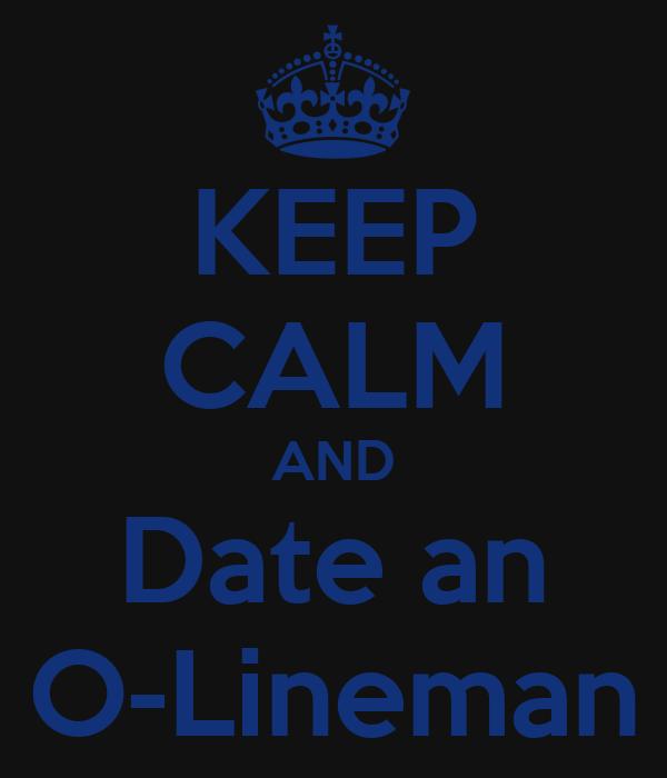 KEEP CALM AND Date an O-Lineman