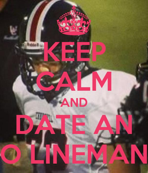 KEEP CALM AND DATE AN O LINEMAN