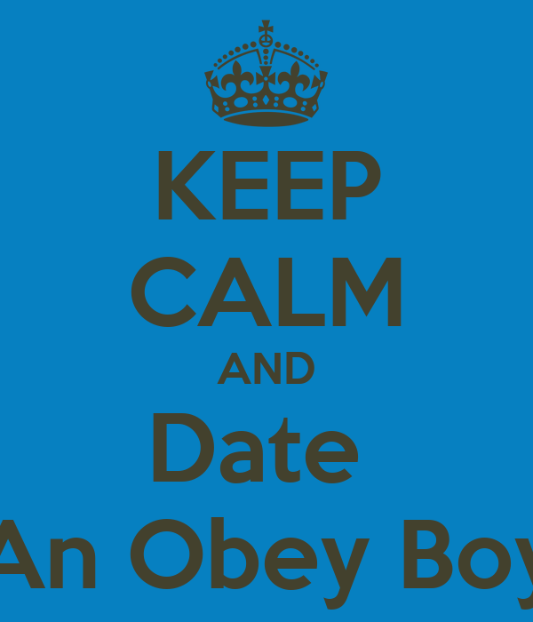 KEEP CALM AND Date  An Obey Boy