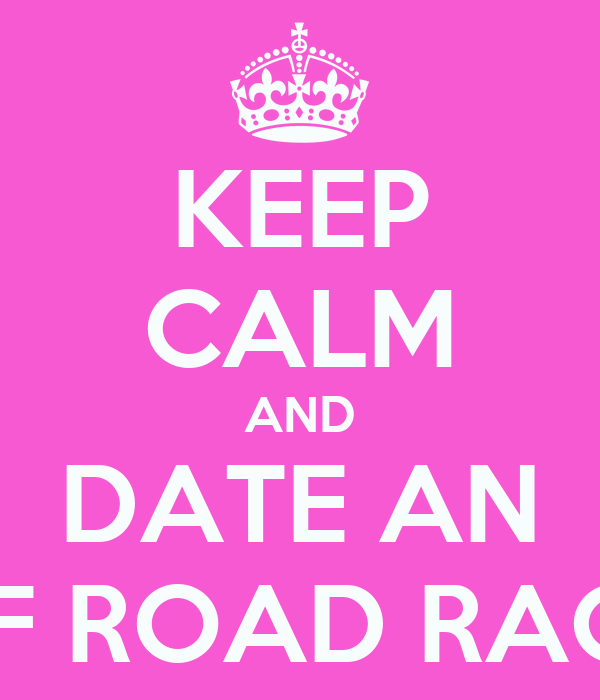 KEEP CALM AND DATE AN OFF ROAD RACER