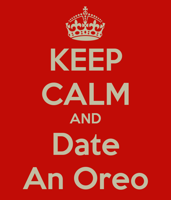 KEEP CALM AND Date An Oreo