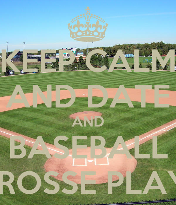 KEEP CALM AND DATE AND BASEBALL LACROSSE PLAYERS