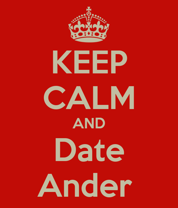KEEP CALM AND Date Ander