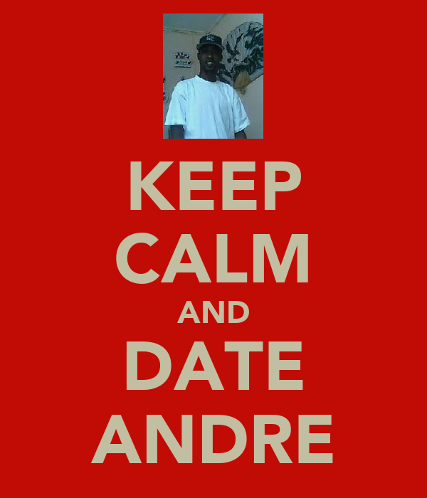 KEEP CALM AND DATE ANDRE