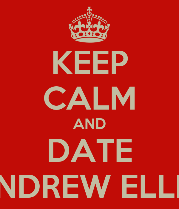 KEEP CALM AND DATE ANDREW ELLIS