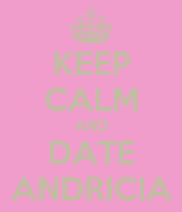 KEEP CALM AND DATE ANDRICIA