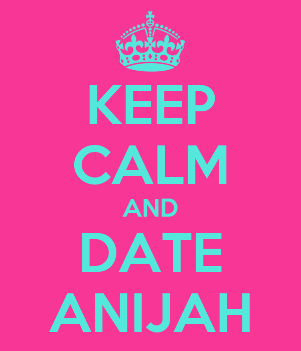 KEEP CALM AND DATE ANIJAH