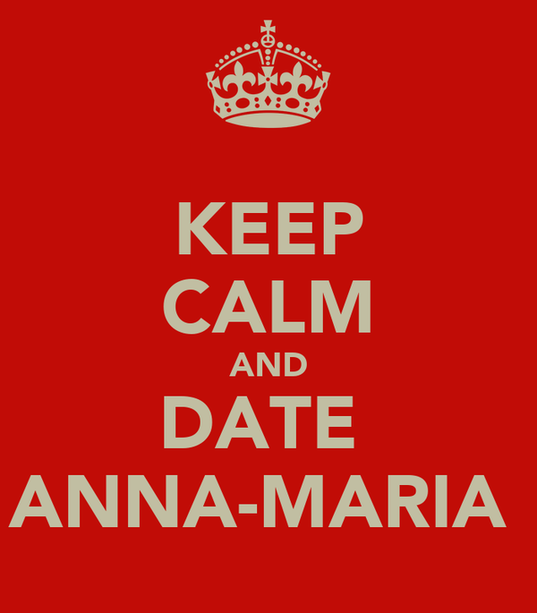 KEEP CALM AND DATE  ANNA-MARIA