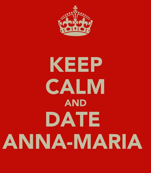 KEEP CALM AND DATE  ANNA-MARIA