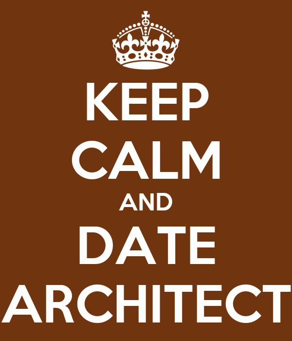 KEEP CALM AND DATE ARCHITECT