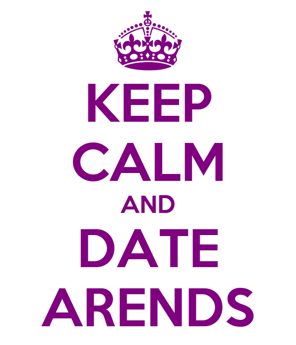 KEEP CALM AND DATE ARENDS