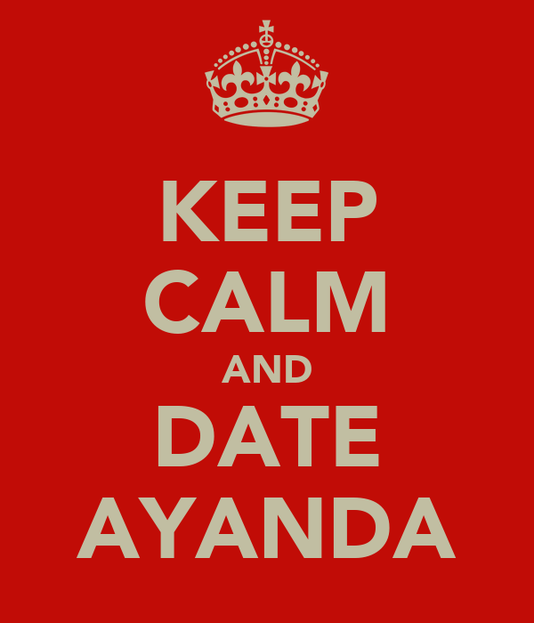 KEEP CALM AND DATE AYANDA