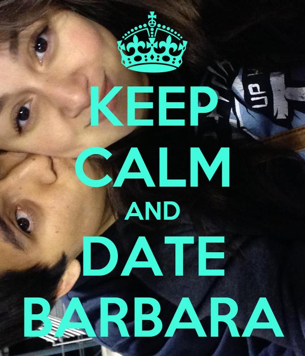 KEEP CALM AND DATE BARBARA