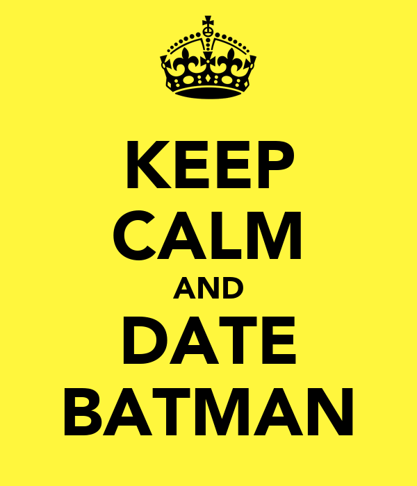 KEEP CALM AND DATE BATMAN
