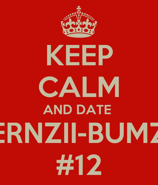 KEEP CALM AND DATE  BERNZII-BUMZZ #12
