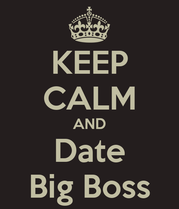 KEEP CALM AND Date Big Boss