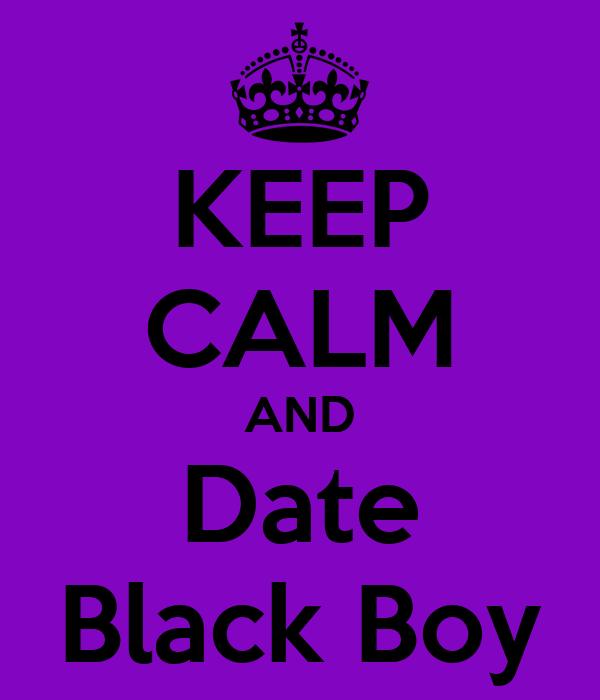 KEEP CALM AND Date Black Boy
