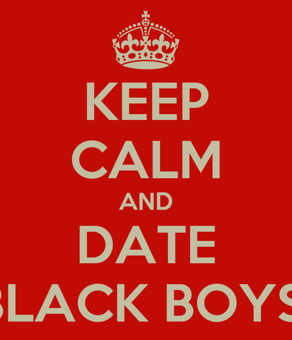 KEEP CALM AND DATE BLACK BOYS!