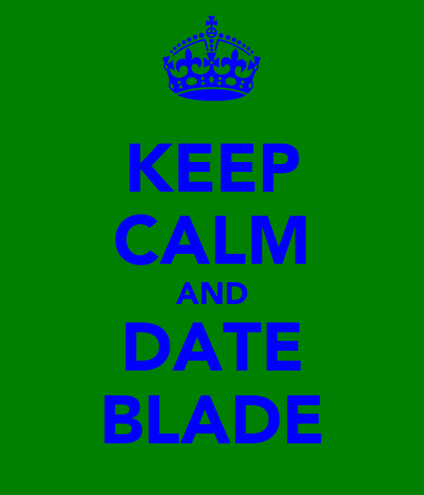 KEEP CALM AND DATE BLADE