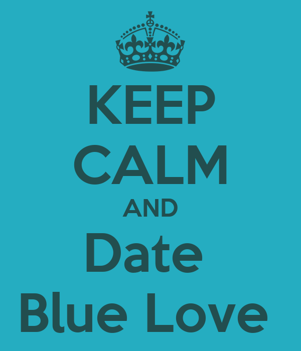 KEEP CALM AND Date  Blue Love