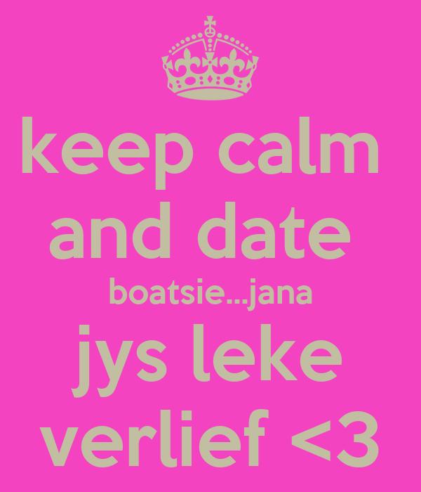 keep calm  and date  boatsie...jana jys leke verlief <3