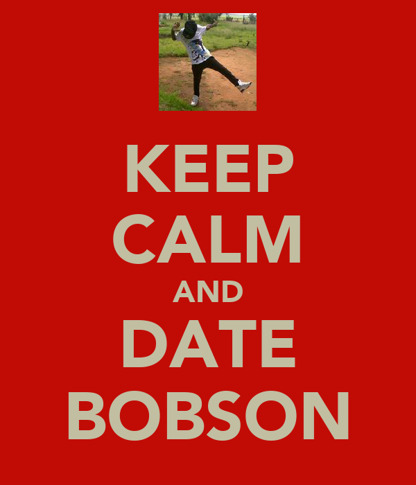 KEEP CALM AND DATE BOBSON