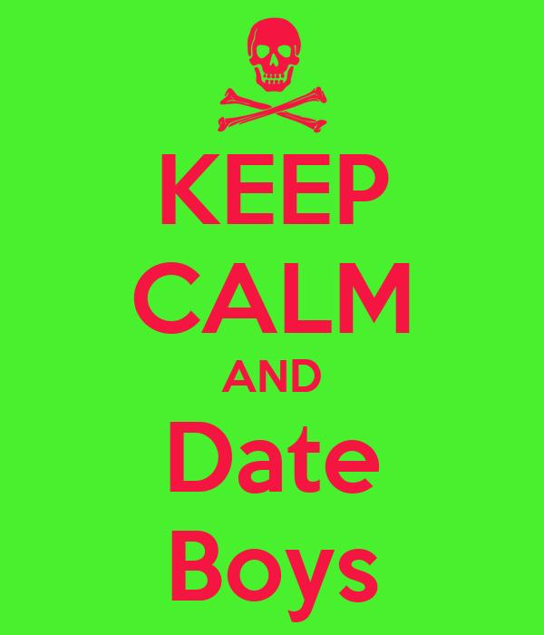 KEEP CALM AND Date Boys