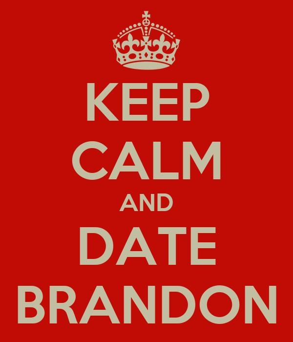 KEEP CALM AND DATE BRANDON