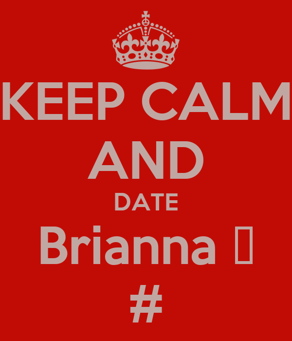 KEEP CALM AND DATE Brianna ❤ #