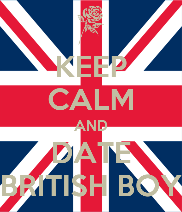 KEEP CALM AND DATE BRITISH BOY