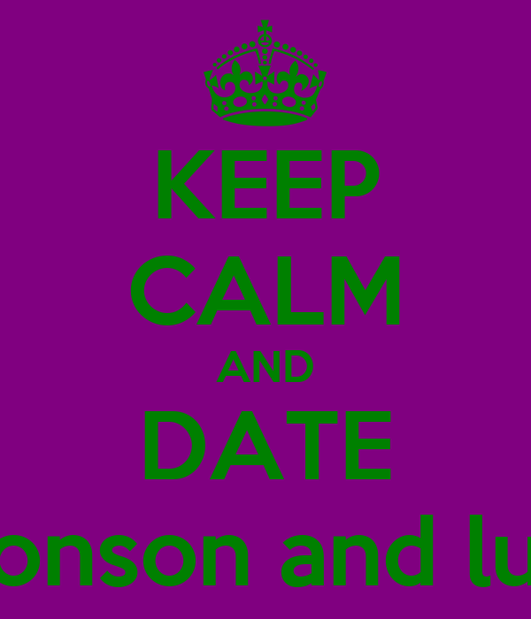 KEEP CALM AND DATE Bronson and luca