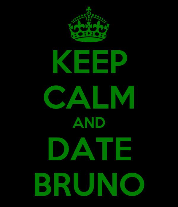 KEEP CALM AND DATE BRUNO