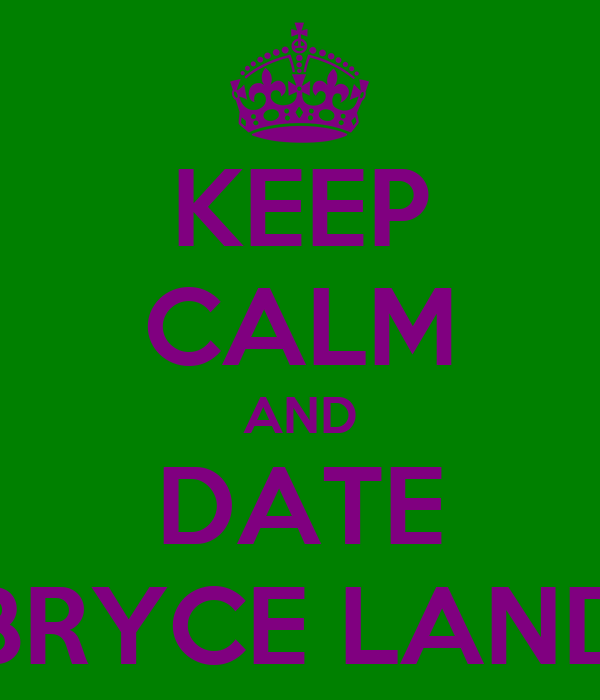 KEEP CALM AND DATE BRYCE LAND