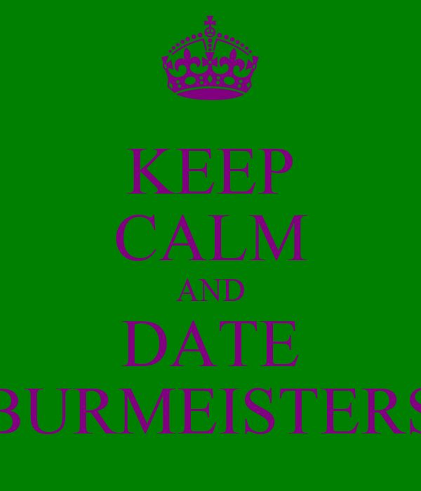 KEEP CALM AND DATE BURMEISTERS