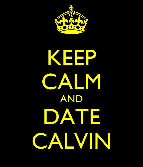 KEEP CALM AND DATE CALVIN